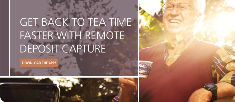 Get Back to Tea Time Faster with Remote Deposit Capture